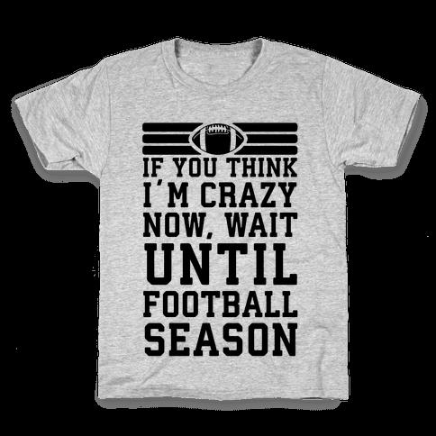 If You Think I'm Crazy Now Wait Until Football Season Kids T-Shirt
