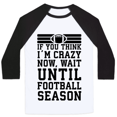 If You Think I'm Crazy Now Wait Until Football Season Baseball Tee