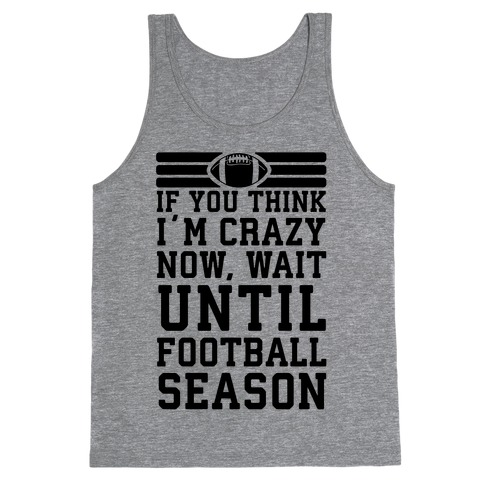 If You Think I'm Crazy Now Wait Until Football Season Tank Top