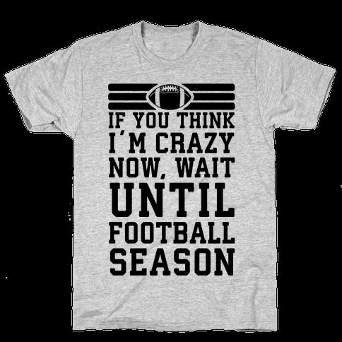 If You Think I'm Crazy Now Wait Until Football Season Mens T-Shirt