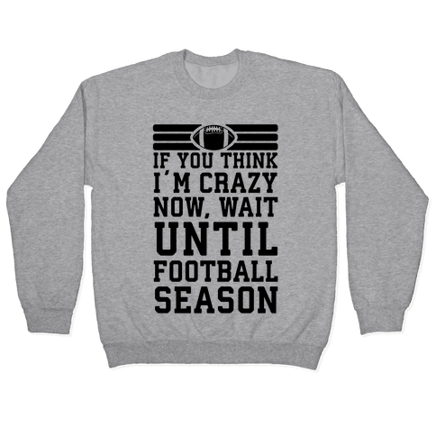 If You Think I'm Crazy Now Wait Until Football Season Pullover
