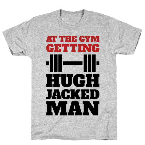 Gettin' Hugh Jacked Man Mens T-Shirt