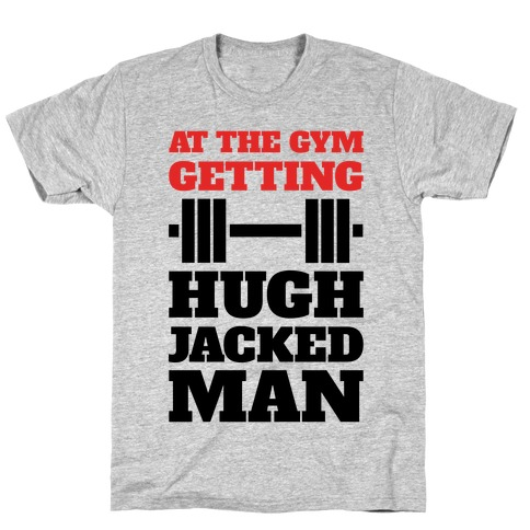 Gettin' Hugh Jacked Man Mens T-Shirt