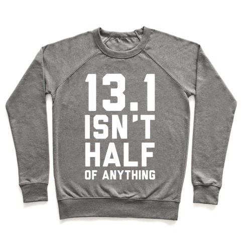 13.1 Isn't Half Of Anything Pullover