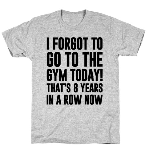 I Forgot To Go To The Gym Today Mens T-Shirt