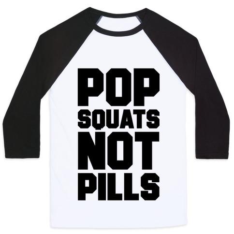 Pop Squats Not Pills Baseball Tee