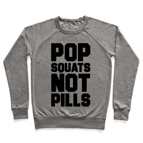 Pop Squats Not Pills Pullover