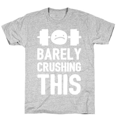 Barely Crushing This T-Shirt