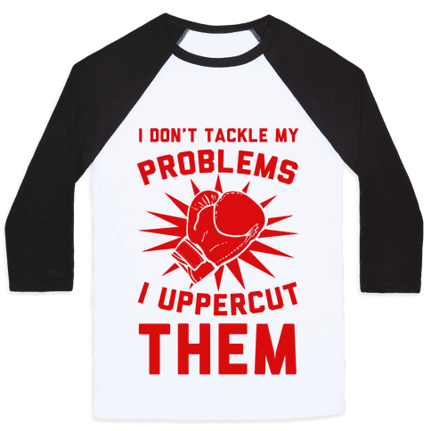 I Don't Tackle My Problems. I Uppercut Them! Baseball Tee