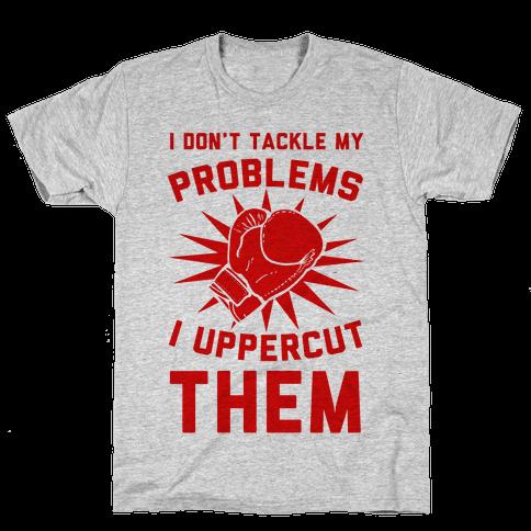 I Don't Tackle My Problems. I Uppercut Them! Mens T-Shirt