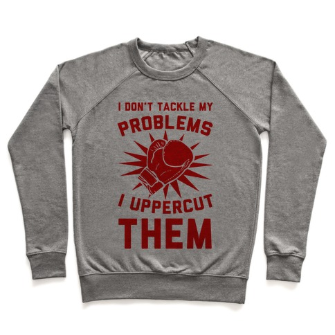 I Don't Tackle My Problems. I Uppercut Them! Pullover