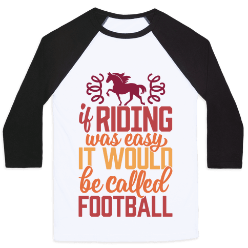 If Riding Was Easy It Would Be Called Football Baseball Tee