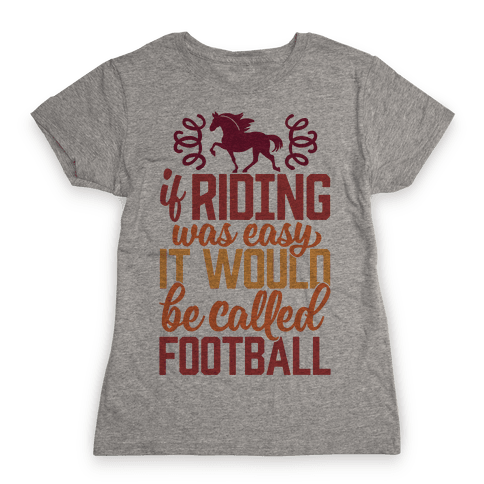 If Riding Was Easy It Would Be Called Football Womens T-Shirt