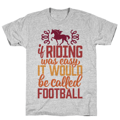 If Riding Was Easy It Would Be Called Football Mens/Unisex T-Shirt