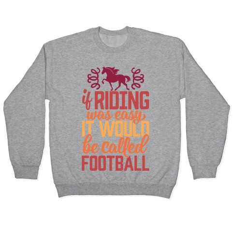 If Riding Was Easy It Would Be Called Football Pullover
