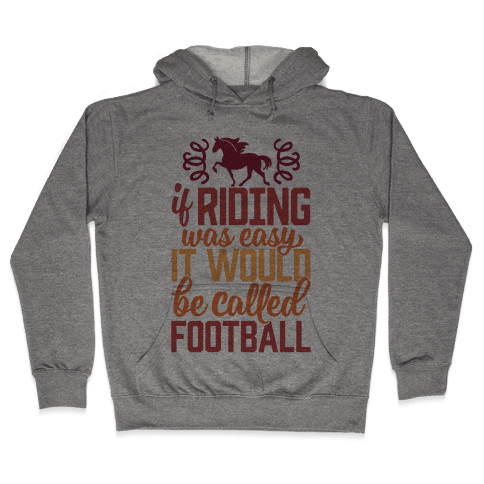 If Riding Was Easy It Would Be Called Football Hooded Sweatshirt