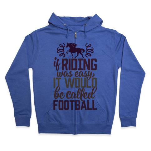 If Riding Was Easy It Would Be Called Football Zip Hoodie