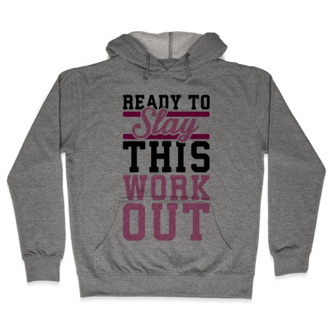Ready To Slay This Workout Hooded Sweatshirt