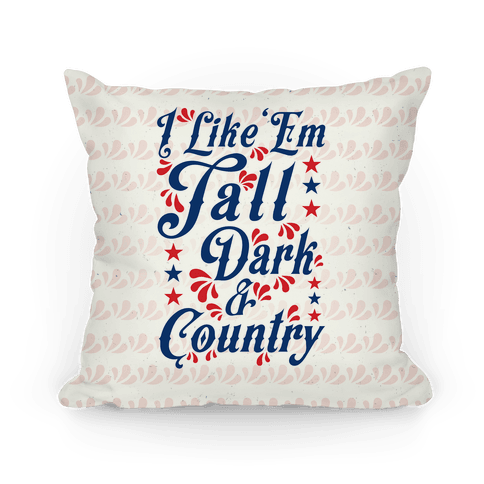 I Like 'Em Tall Dark & Country Pillow