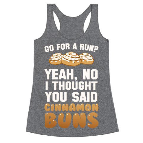 I Thought You Said Cinnamon Buns Racerback Tank Top