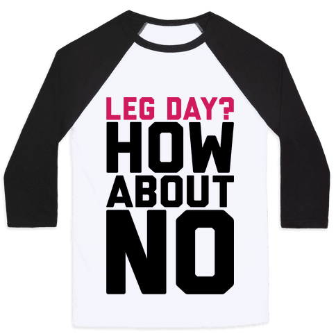 Leg Day? How About No Baseball Tee