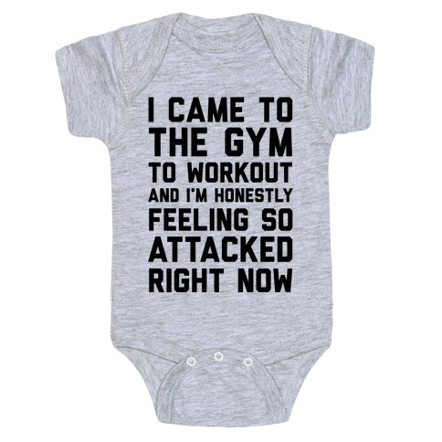 I Came To The Gym To Workout And I'm Honestly Feeling So Attacked Right Now Baby Onesy