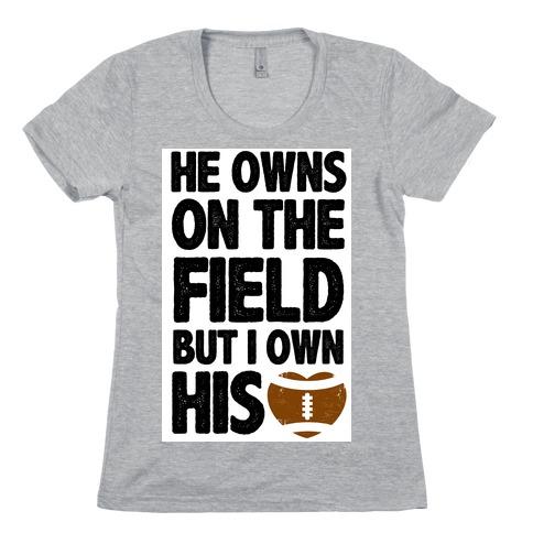 He Owns the Field (Football) Womens T-Shirt