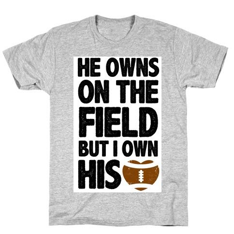 He Owns the Field (Football) T-Shirt