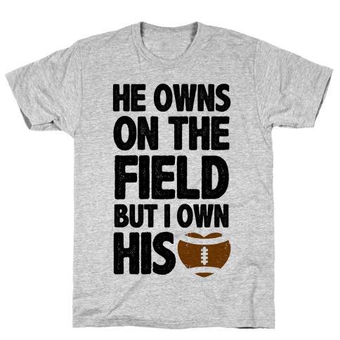 He Owns the Field (Football) Mens T-Shirt