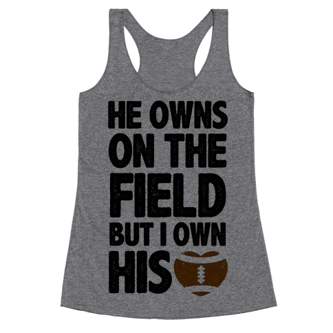 He Owns the Field (Football) Racerback Tank Top