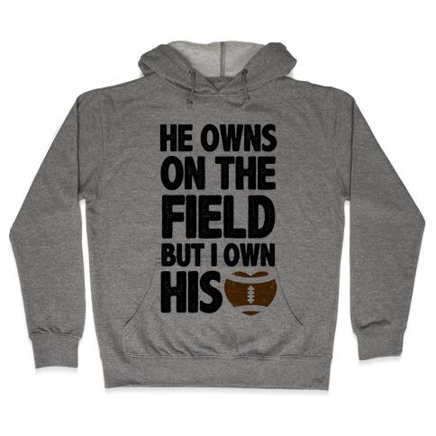 He Owns the Field (Football) Hooded Sweatshirt