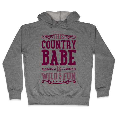 This Country Babe Is Wild and Fun Hooded Sweatshirt