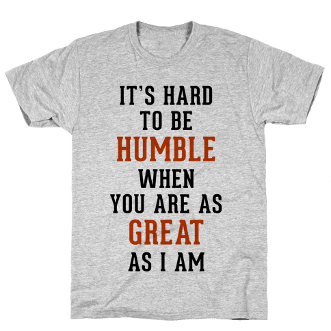 It's Hard To Be Humble Mens T-Shirt