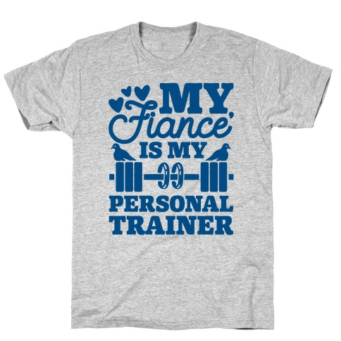 My Fiance' Is My Personal Trainer T-Shirt