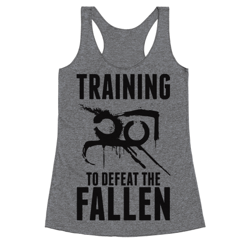 Training To Defeat The Fallen Racerback Tank Top