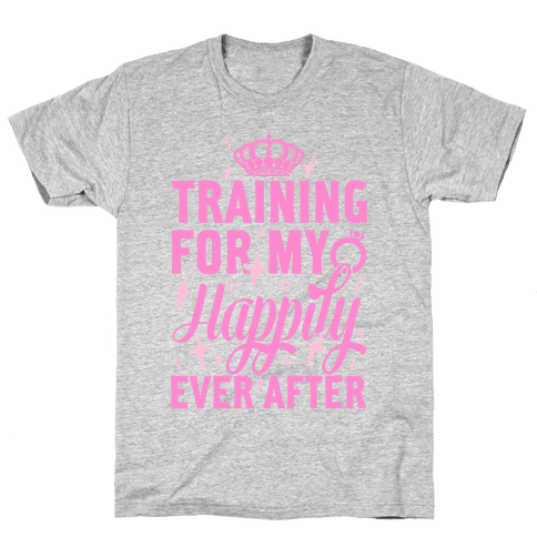 Training For My Happily Ever After Mens T-Shirt