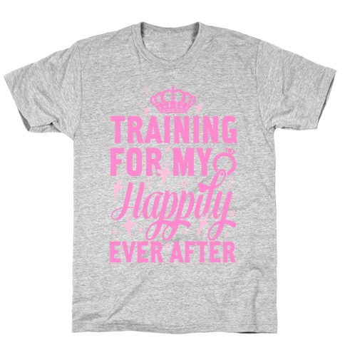 Training For My Happily Ever After T-Shirt