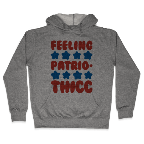 Feeling Patriothicc Parody Hooded Sweatshirt