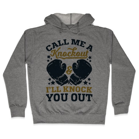 Call Me A Knockout & I'll Knock You Out Hooded Sweatshirt