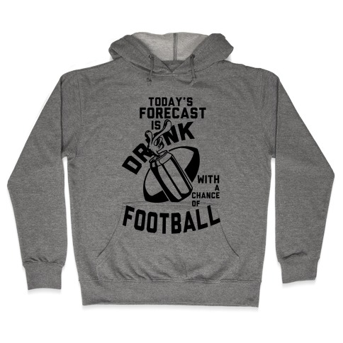 Drunk With a Chance of Football Hooded Sweatshirt