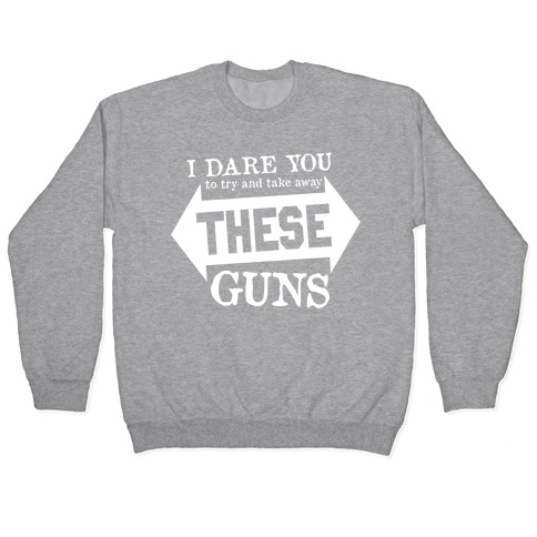 Try to Take Away These Guns Pullover