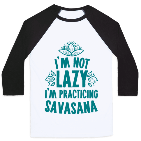 I'm Not Lazy I'm Practicing Savasana Baseball Tee