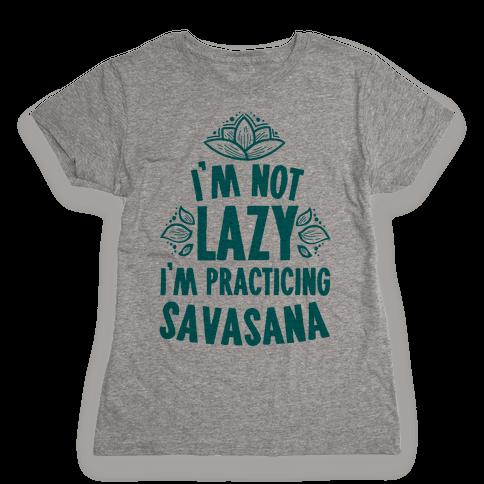 I'm Not Lazy I'm Practicing Savasana Womens T-Shirt