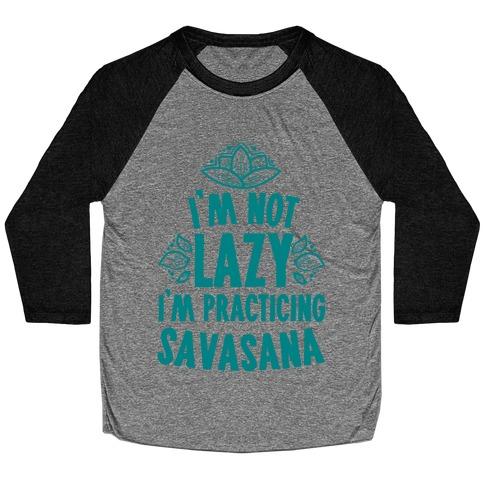 I'm Not Lazy I'm Practicing Savasana Baseball Tee