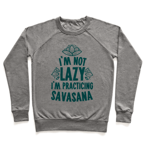 I'm Not Lazy I'm Practicing Savasana Pullover