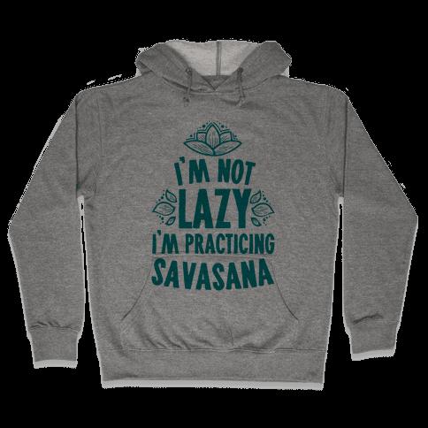 I'm Not Lazy I'm Practicing Savasana Hooded Sweatshirt
