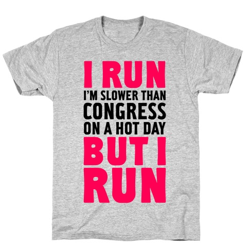 I Run Slower Than Congress On A Hot Day T-Shirt