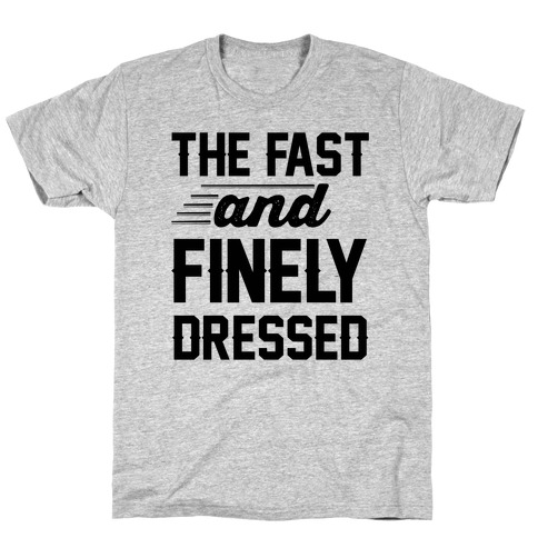 The Fast And Finely Dressed T-Shirt
