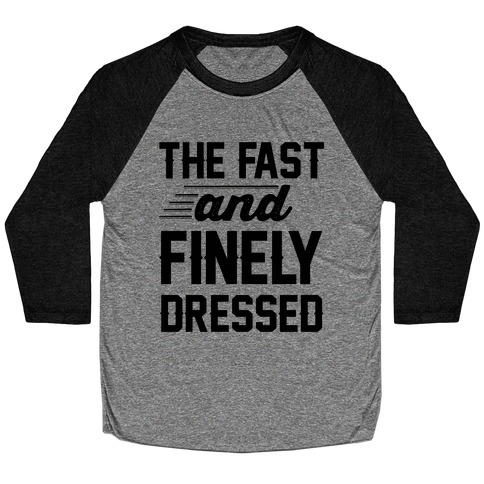 The Fast And Finely Dressed Baseball Tee