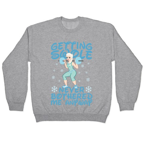 Gettin Swole Never Bothered Me Anyway Pullover